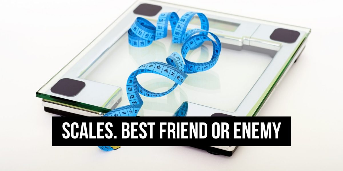 Scales. Your best friend or fat loss enemy